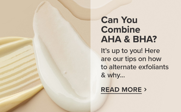 Can You Combine AHA & BHA? Read More >