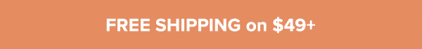 FREE SHIPPING ON $49+